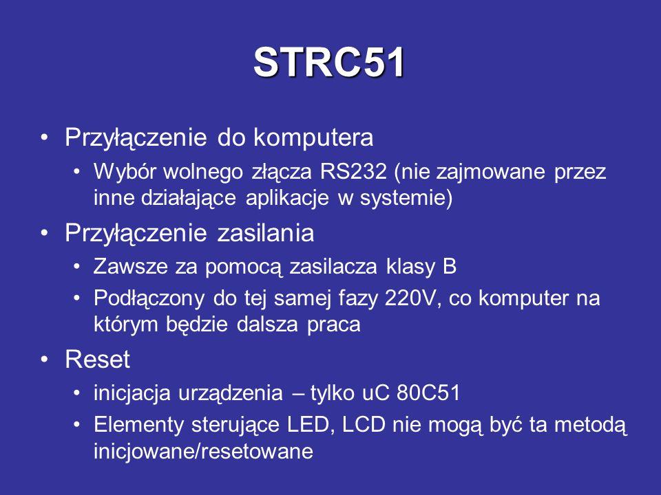 STRC51 Przygotowanie programu komunikacyjnego TeraTermPro (Setup->Serial Port) Wybór portu COM1 Wybór szybkości 19200 bps Parametry transmisji 8N1 Opóźnienia transmisji 0ms/znak, 30ms/linię