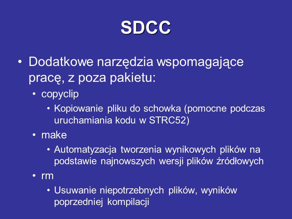 SDCC Podstawowe opcje kompilatora: -v Sprawdzenie wersji kompilatora --model-small Precyzacja typu tworzonego kodu (small, large) --code-loc Specyfikacja miejsca w którym będzie znajdował się kod wynikowy --xram-loc Specyfikacja gdzie znajdzie się obszar używany przez zmienne typu xdata --data-loc Specyfikacja gdzie będą umieszczone zmienne w wewnętrznej pamięci mikrokontrolera