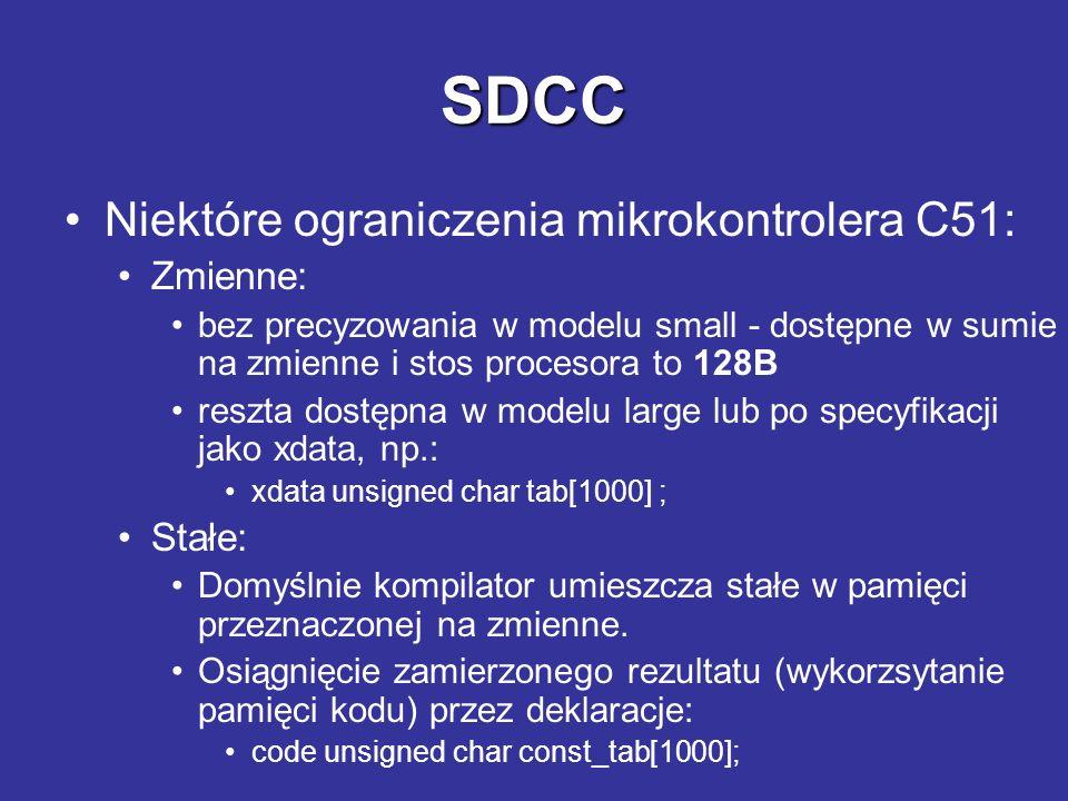SDCC SDCC Weryfikacja poprawności instalacji Pole deklaracji peryferii sprzętowych Pętla opóźniająca Sprawdzenie stanu klawiszy Pierwszy plik: main.c xdata at 0x8000 unsigned char U12; sbit at 0xB4 T1; #define BUZZER T1 void main (void){ unsigned char i,r=0; for(;;){ if((U12 & 0x0f)!=0x0f){ if((r & 0x01)==0) BUZZER=1; else BUZZER=0; r++; } for(i=0; i<70; i++); } Generacja dźwięku