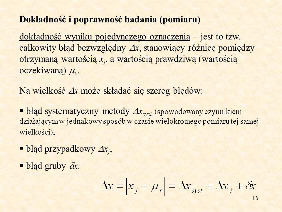 19 Dokładność i poprawność badania (pomiaru) dokładność wyniku badania (pomiaru) – jest to całkowity błąd bezwzględny wyniku badania (oznaczenia), stanowiący różnicę pomiędzy wartością średnią wyników, a prawdziwą wartością (wartością oczekiwaną) x.