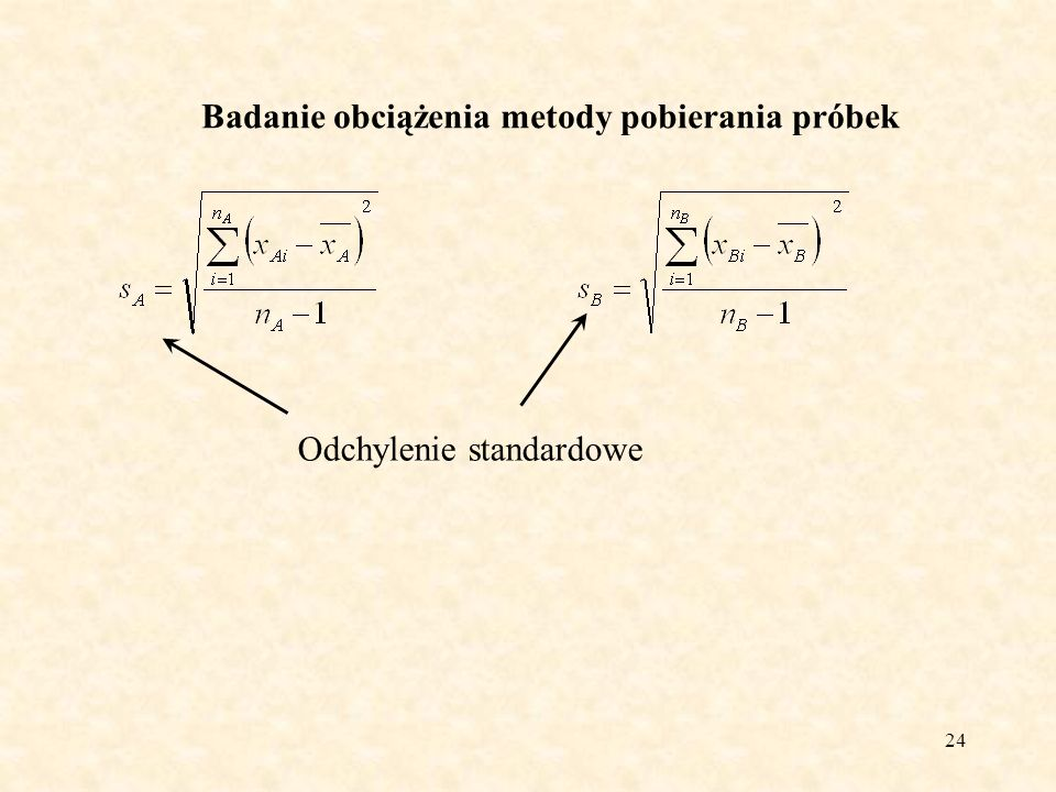 25 Badanie obciążenia metody pobierania próbek I) n A =n B <30 stosujemy rozkład t-Studenta 1.