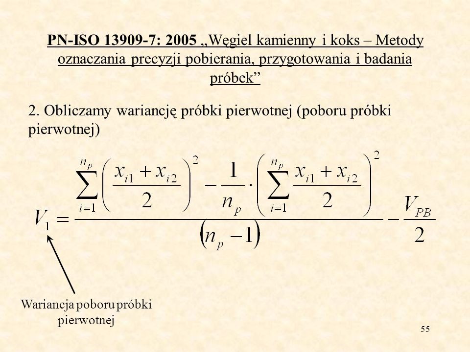 56 PN-ISO 13909-7: 2005 Węgiel kamienny i koks – Metody oznaczania precyzji pobierania, przygotowania i badania próbek 3.