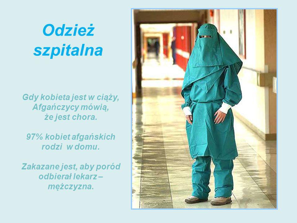 Odzież szpitalna Gdy kobieta jest w ciąży, Afgańczycy mówią, że jest chora.