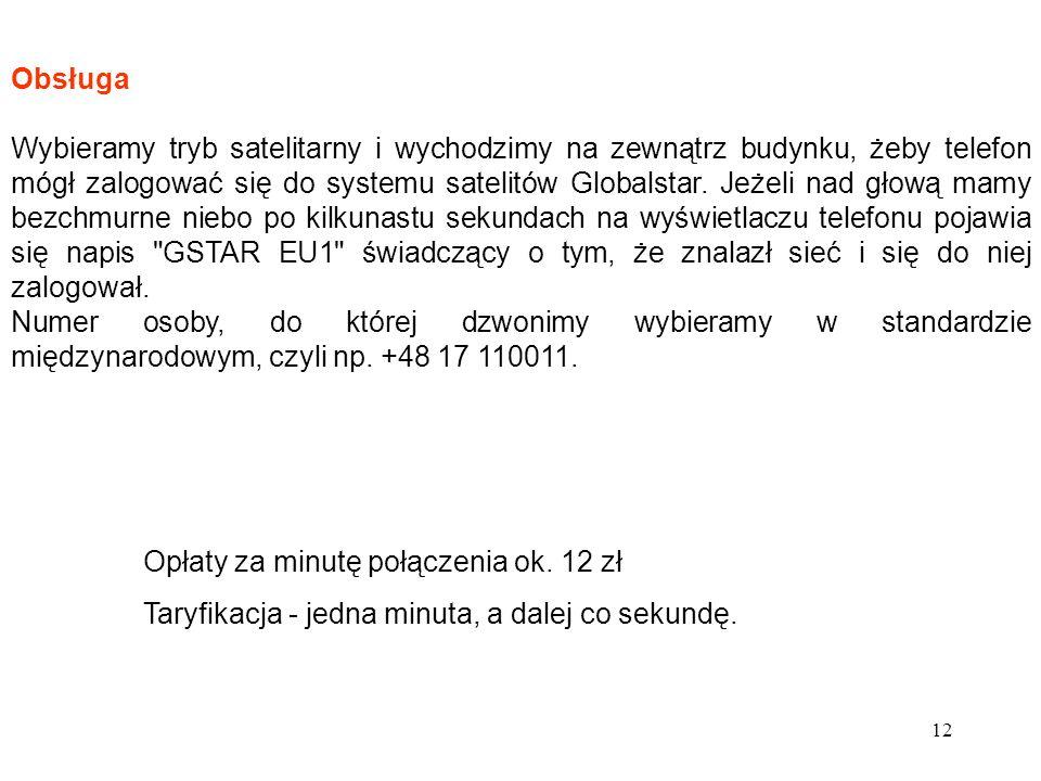 13 Miesięczny wynajem telefonu satelitarnego to 500 PLN plus koszt połączeń telefonicznych wykonanych w sieci satelitarnej.