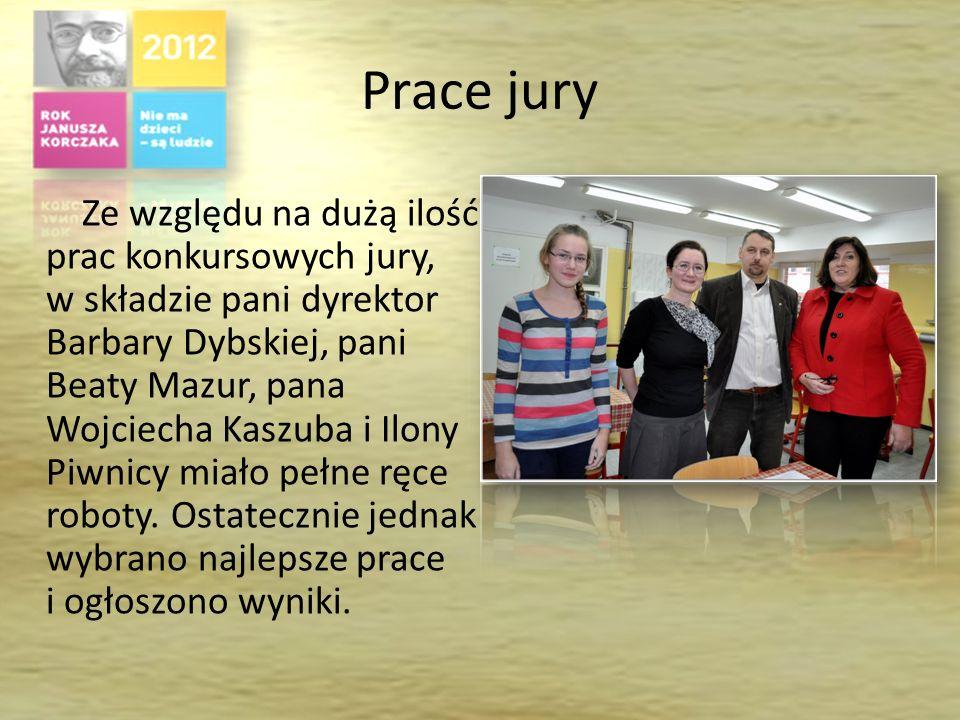 Prace jury Ze względu na dużą ilość prac konkursowych jury, w składzie pani dyrektor Barbary Dybskiej, pani Beaty Mazur, pana Wojciecha Kaszuba i Ilony Piwnicy miało pełne ręce roboty.