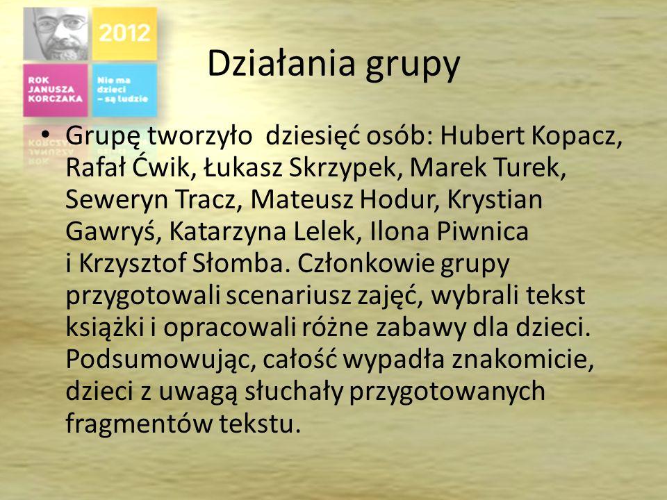 Działania grupy Grupę tworzyło dziesięć osób: Hubert Kopacz, Rafał Ćwik, Łukasz Skrzypek, Marek Turek, Seweryn Tracz, Mateusz Hodur, Krystian Gawryś, Katarzyna Lelek, Ilona Piwnica i Krzysztof Słomba.