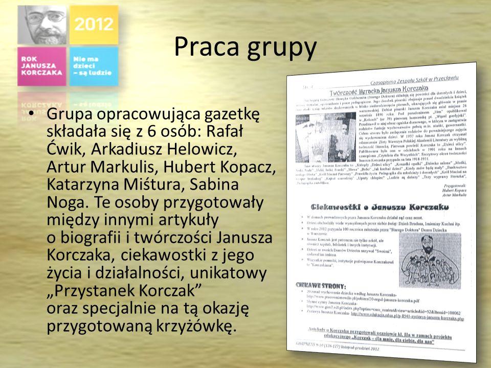 Praca grupy Grupa opracowująca gazetkę składała się z 6 osób: Rafał Ćwik, Arkadiusz Helowicz, Artur Markulis, Hubert Kopacz, Katarzyna Miśtura, Sabina Noga.