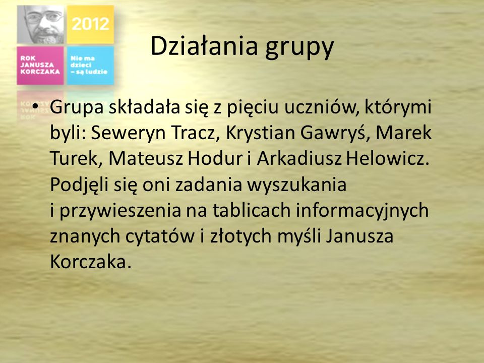 Działania grupy Grupa składała się z pięciu uczniów, którymi byli: Seweryn Tracz, Krystian Gawryś, Marek Turek, Mateusz Hodur i Arkadiusz Helowicz.