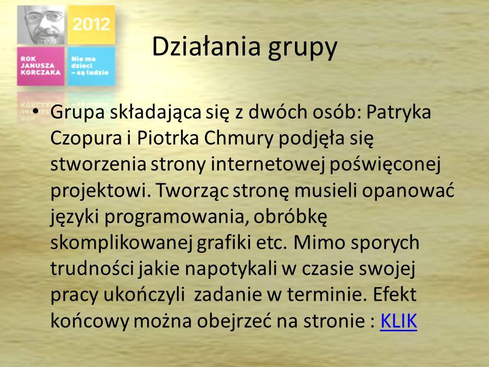 Działania grupy Grupa składająca się z dwóch osób: Patryka Czopura i Piotrka Chmury podjęła się stworzenia strony internetowej poświęconej projektowi.