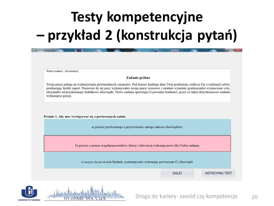 Testy kompetencyjne – przykład 3 (Test Wiedzy Ukrytej dla Menedżerów) Droga do kariery- zawód czy kompetencje 21 1.