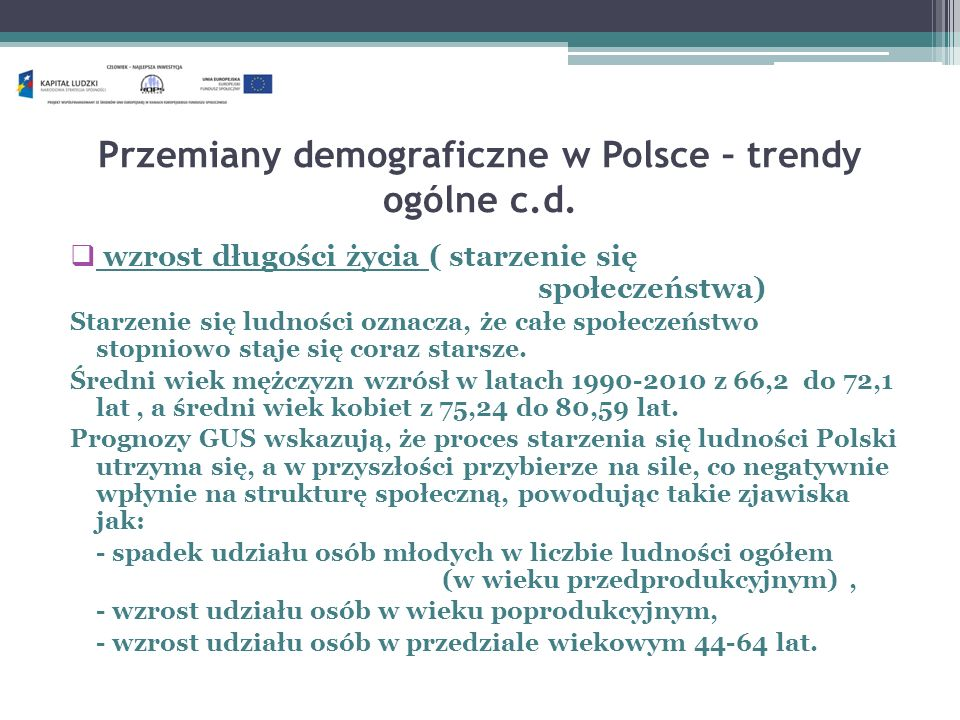 Starzenie się społeczeństwa a rynek pracy Chociaż proces starzenia się ludności w Polsce już się rozpoczął, należy podkreślić, że społeczeństwo polskie jest nadal stosunkowo młode.