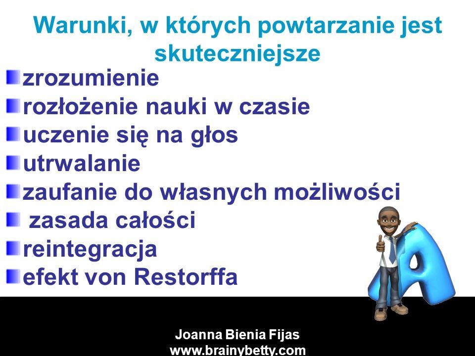 Joanna Bienia Fijas www.brainybetty.com Zapamiętywanie - praktyczne wskazówki Kieruj całą uwagę na to, co chcesz zapamiętać.