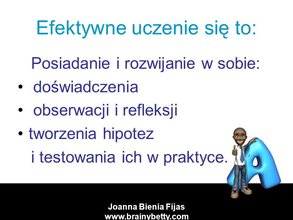 Joanna Bienia Fijas www.brainybetty.com Podstawowe czynności w procesie uczenia się odczuwanie obserwacja myślenie działanie