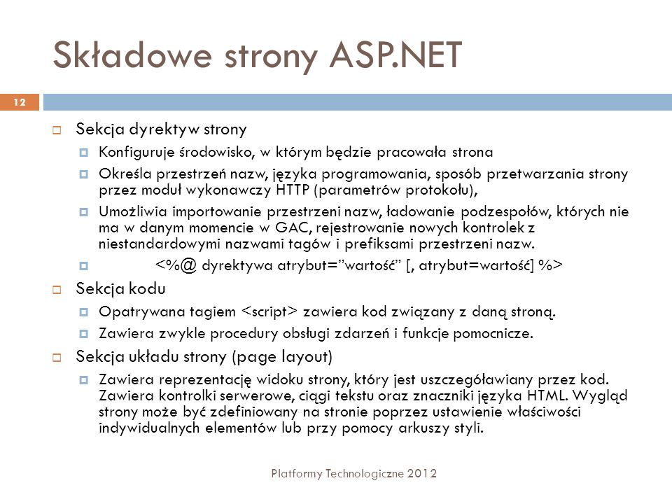 Model strony ASP.NET Platformy Technologiczne 2012 13 HTML Block Other Objects Server Control HTML Block HTML\Text This is some text link text <input type= text name= mytext size= 40 runat= server /> <input type= submit name= gobtn value= Go runat= server /> Page Object