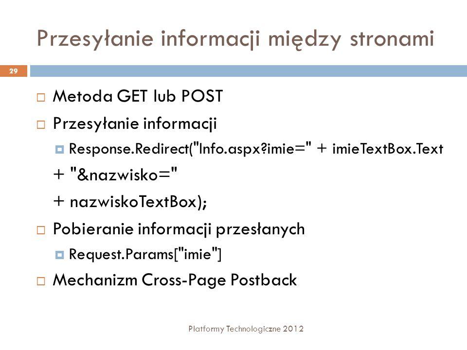 Odwołanie do kontrolki na poprzedniej stronie Platformy Technologiczne 2012 30 void Page_Load (Object sender, EventArgs e) { if (PreviousPage != null && PreviousPage.IsCrossPagePostBack) { TextBox input = (TextBox) PreviousPage.FindControl ( Input ); Output.Text = Hello, + input.Text; }