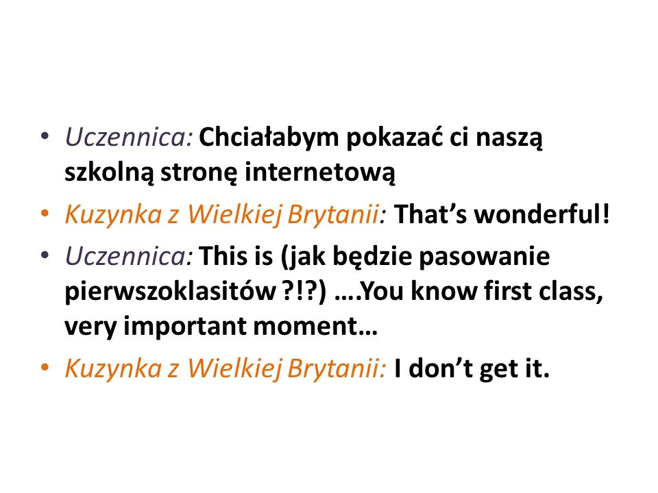 Uczennica: Fajnie by było gdybyśmy najważniejsze wydarzenia mieli na stronie internetowej przetłumaczone na język angielski !!!
