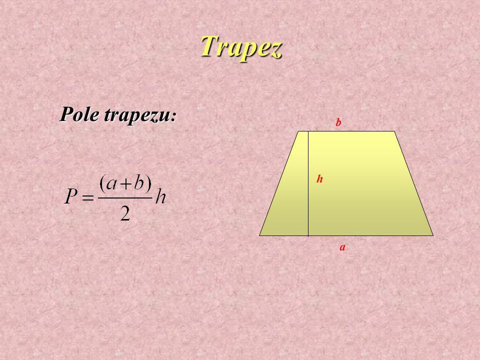 Trapez b a h Pole trapezu :