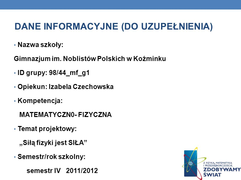 REALIZATORZY PROJEKTU Uniwersytet Szczeciński Lider projektu COMBIDATA Poland sp.