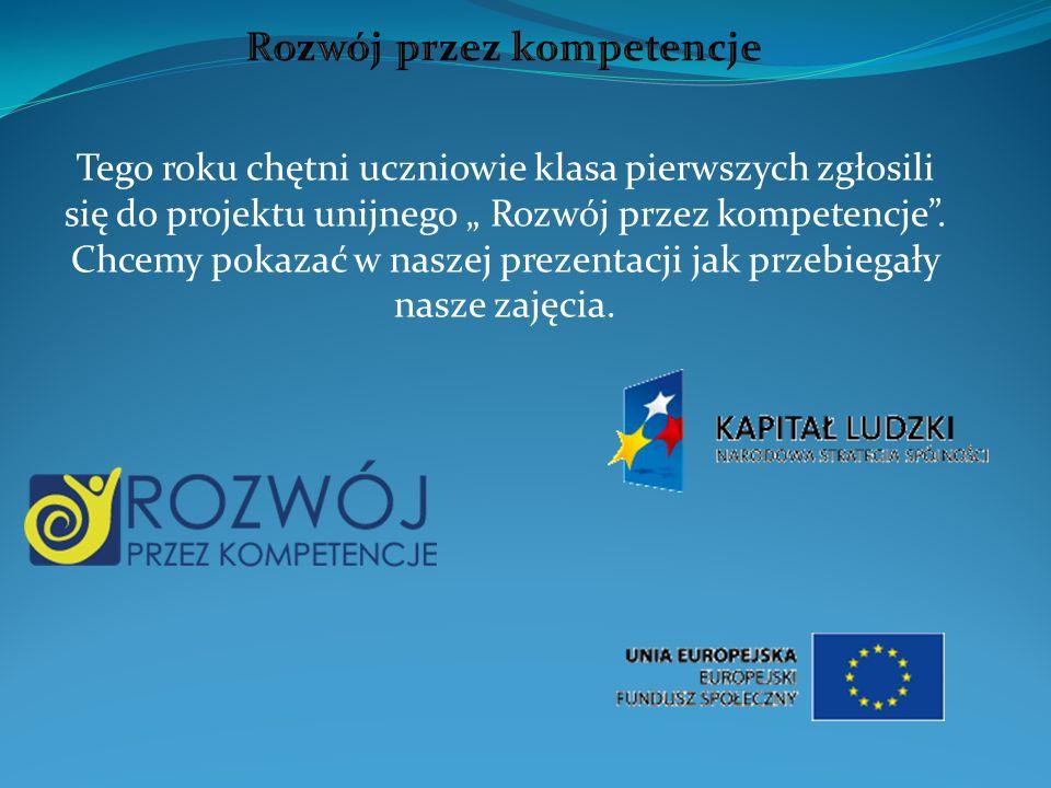 Tego roku chętni uczniowie klasa pierwszych zgłosili się do projektu unijnego Rozwój przez kompetencje.