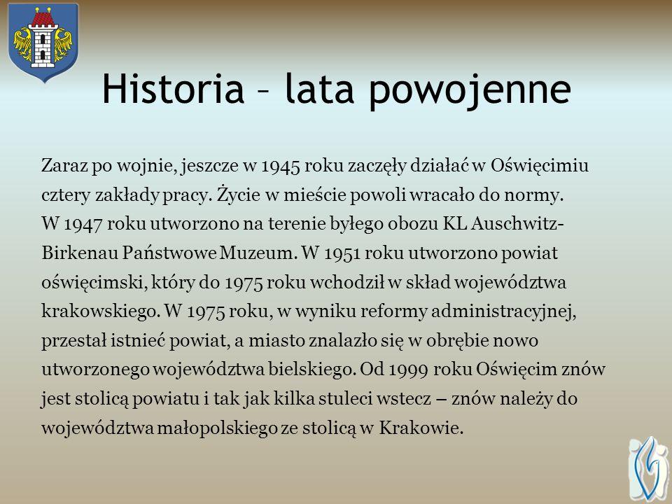 Historia – lata powojenne Zaraz po wojnie, jeszcze w 1945 roku zaczęły działać w Oświęcimiu cztery zakłady pracy.