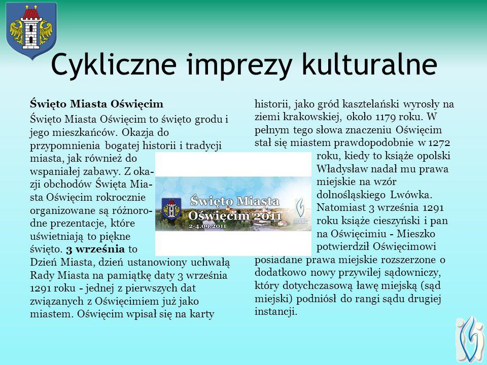 Cykliczne imprezy kulturalne Święto Miasta Oświęcim Święto Miasta Oświęcim to święto grodu i jego mieszkańców.