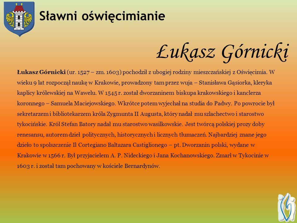 Łukasz Górnicki Łukasz Górnicki (ur.1527 – zm.