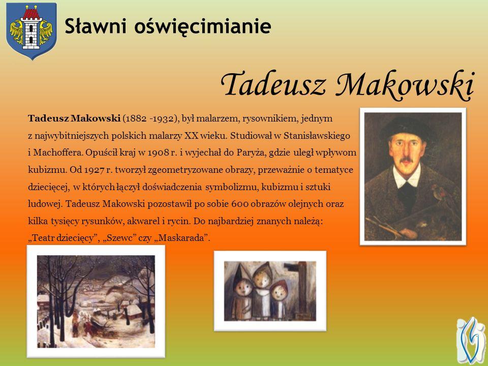 Tadeusz Makowski Tadeusz Makowski (1882 -1932), był malarzem, rysownikiem, jednym z najwybitniejszych polskich malarzy XX wieku.
