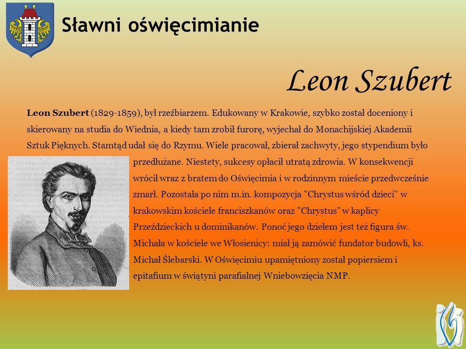 Leon Szubert Leon Szubert (1829-1859), był rzeźbiarzem.