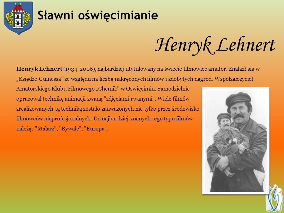 Henryk Lehnert Henryk Lehnert (1934-2006), najbardziej utytułowany na świecie filmowiec amator.