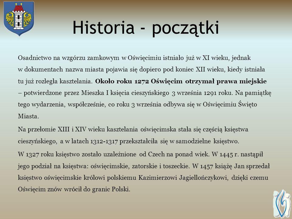 Historia - początki Osadnictwo na wzgórzu zamkowym w Oświęcimiu istniało już w XI wieku, jednak w dokumentach nazwa miasta pojawia się dopiero pod koniec XII wieku, kiedy istniała tu już rozległa kasztelania.