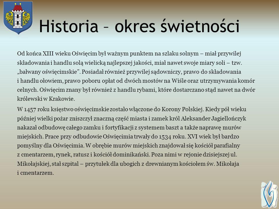 Historia – okres świetności Od końca XIII wieku Oświęcim był ważnym punktem na szlaku solnym – miał przywilej składowania i handlu solą wielicką najlepszej jakości, miał nawet swoje miary soli – tzw.