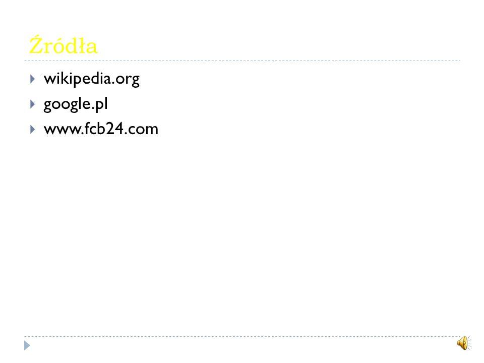 Źródła wikipedia.org google.pl www.fcb24.com