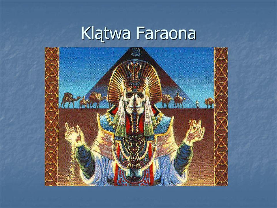 KLĄTWA FARAONA,,Niechaj śmierć na rączych skrzydłach dosięgnie tego, kto naruszy grób faraona.