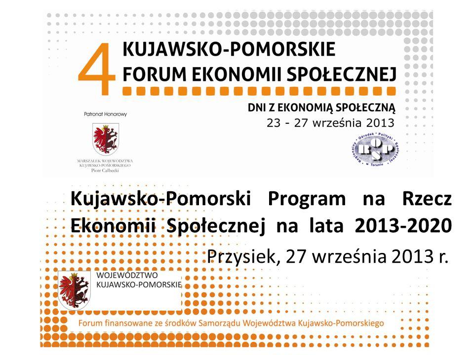 Forum finansowane ze środków Województwa Kujawsko-Pomorskiego Dokumenty Kujawsko-Pomorski Program na Rzecz Ekonomii Społecznej na lata 2013-2020 powstał w oparciu o Wytyczne Ministra Pracy i Polityki Społecznej z dnia 17 maja 2011 r.