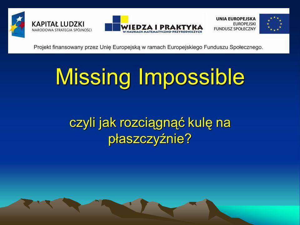 Missing Impossible czyli jak rozciągnąć kulę na płaszczyźnie?