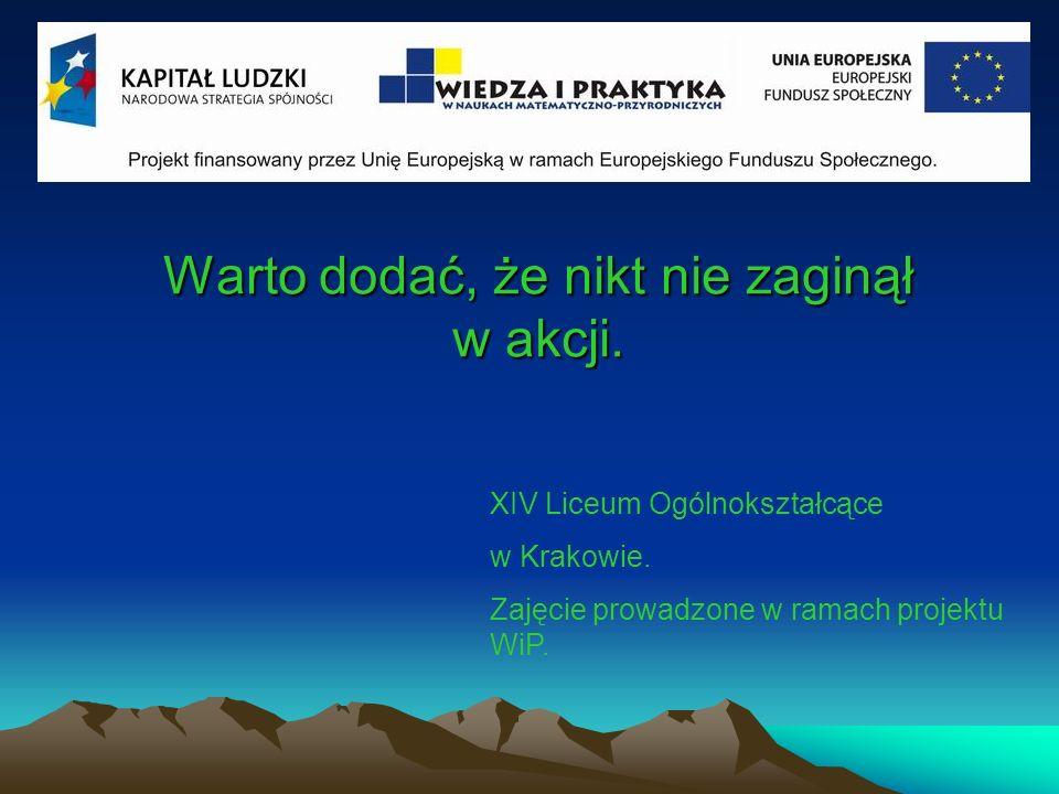Warto dodać, że nikt nie zaginął w akcji.XIV Liceum Ogólnokształcące w Krakowie.