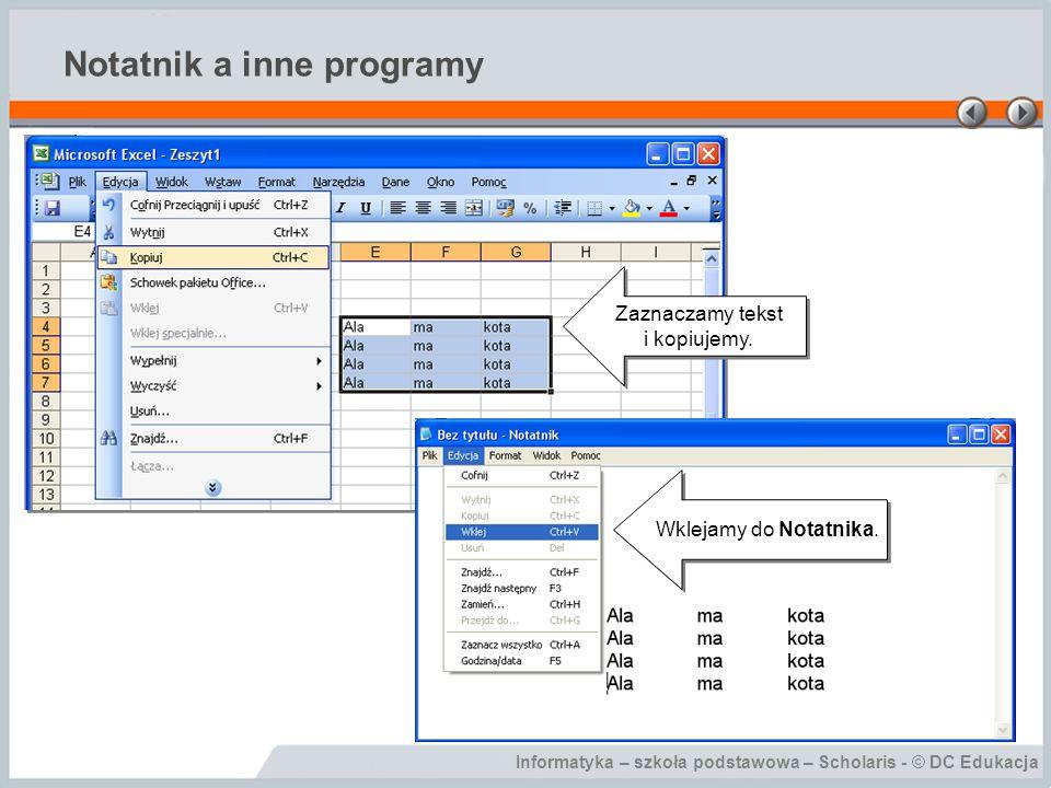 Informatyka – szkoła podstawowa – Scholaris - © DC Edukacja Drukowanie dokumentów Notatnik pozwala także na drukowanie otwartych w nim dokumentów.