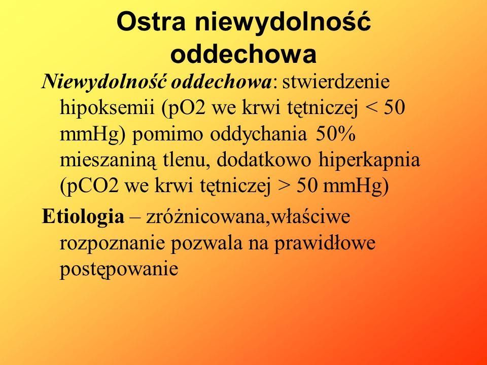 Przyczyny: 1.Zaburzenia wentylacji o typie obturacyjnym: -obturacja górnych dróg oddechowych anomalie wrodzone, (np.zarośnięcie nozdrzy tylnych, płetwa krtaniowa, zwężenie krtani), aspiracja ciała obcego, stan zapalny, alergiczny obrzęk krtani, przerost migdałków, procesy rozrostowe -obturacja dolnych dróg oddechowych Anomalie rozwojowe, aspiracja ciała obcego, zakażenia (krztusiec, RSV, inne wirusowe, bakteryjne), astma oskrzelowa, dysplazja oskrzelowo płucna Ostra niewydolność oddechowa