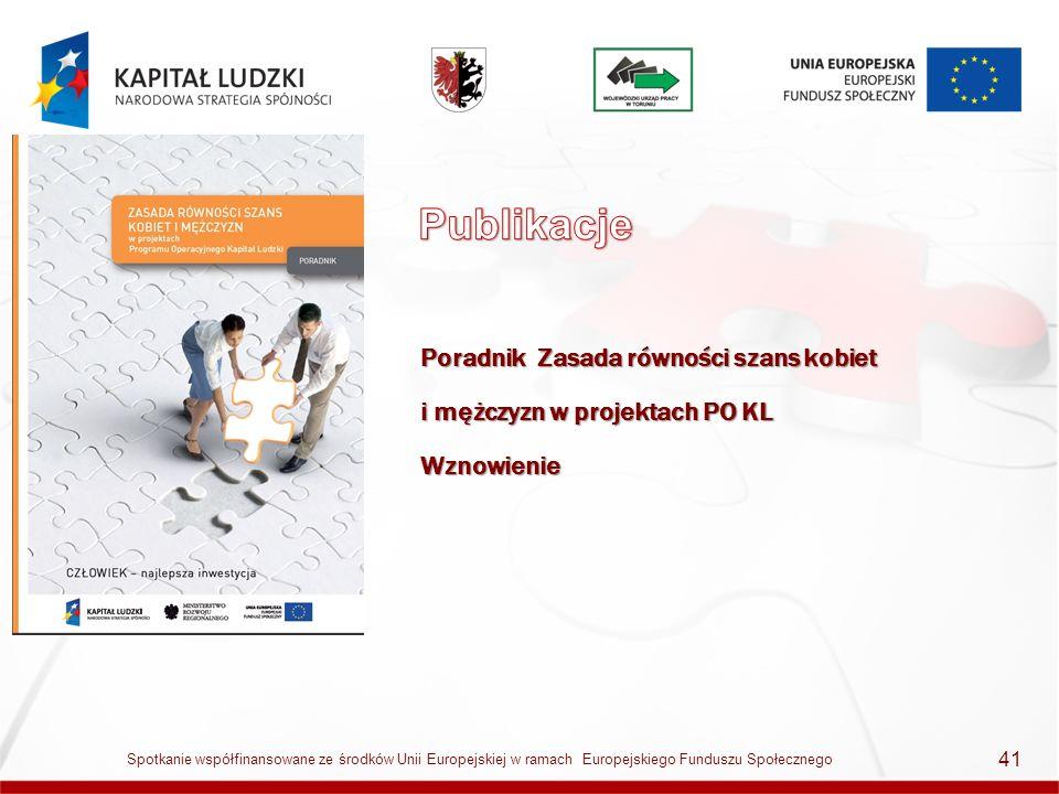 Praktyczny Poradnik w zakresie równego traktowania kobiet i mężczyzn w Funduszach Strukturalnych 42 Spotkanie współfinansowane ze środków Unii Europejskiej w ramach Europejskiego Funduszu Społecznego