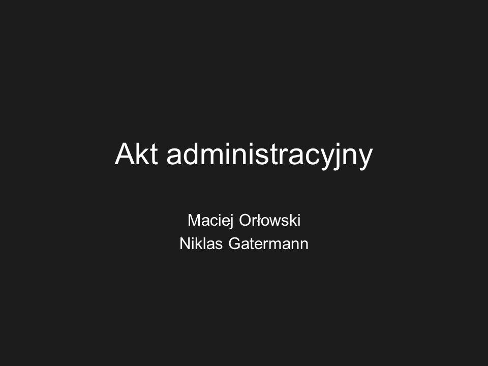definicja Akt administracyjny stanowi władcze jednostronne oświadczenie woli organu wykonującego zadania z zakresu administracji, oparte na przepisach prawa administracyjnego, określające w sposób prawnie wiążący sytuację konkretnie wskazanego adresata w indywidualnie oznaczonej sprawie.