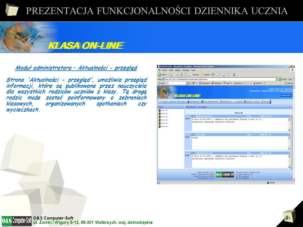 12 PREZENTACJA FUNKCJONALNOŚCI DZIENNIKA UCZNIA Moduł administratora – Aktualności - lista Strona Aktualności - lista umożliwia przegląd, publikowanie, edytowanie i usuwanie informacji, które będą dostępne dla wszystkich rodziców uczniów z klasy.