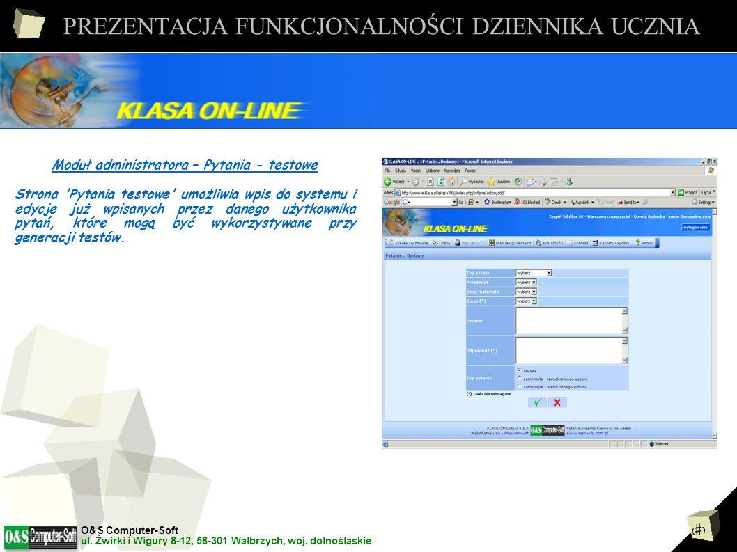 22 PREZENTACJA FUNKCJONALNOŚCI DZIENNIKA UCZNIA Moduł administratora – Generuj - test Strona Generuj test umożliwia wygenerowanie testu z wszystkich pytań zarejestrowanych w systemie O&S Computer-Soft ul.