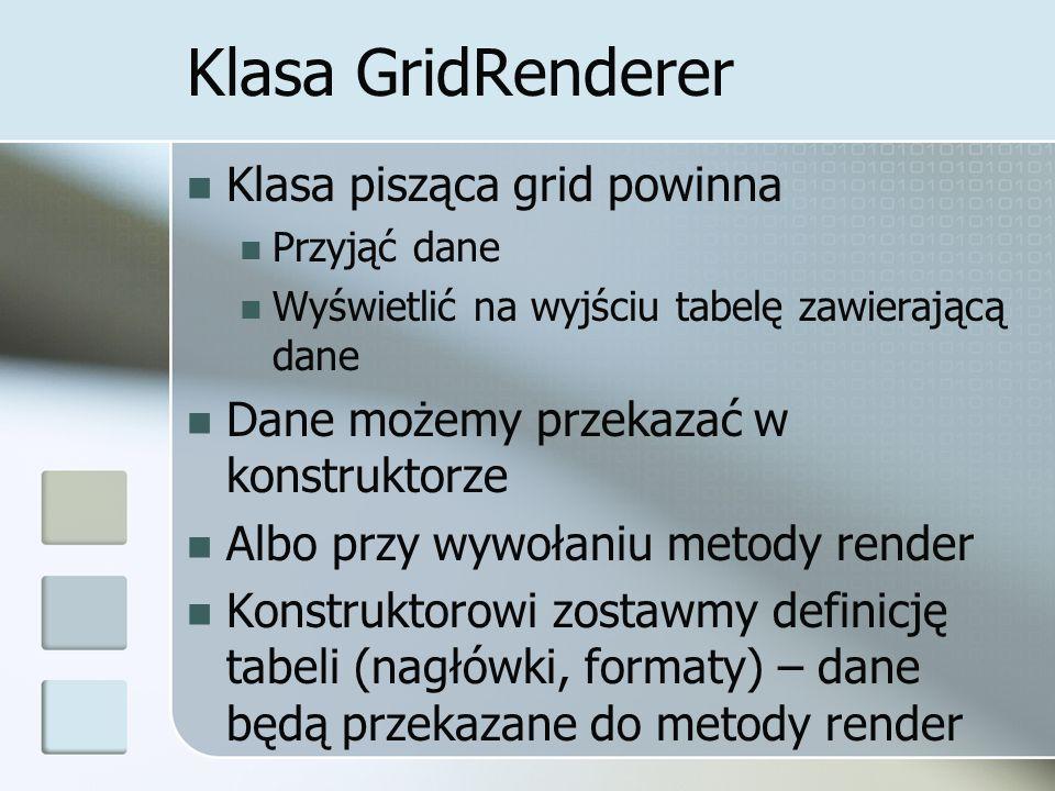 Klasa GridRenderer … class GridRenderer { function GridRenderer() { } function render(&$out, &$data) … }