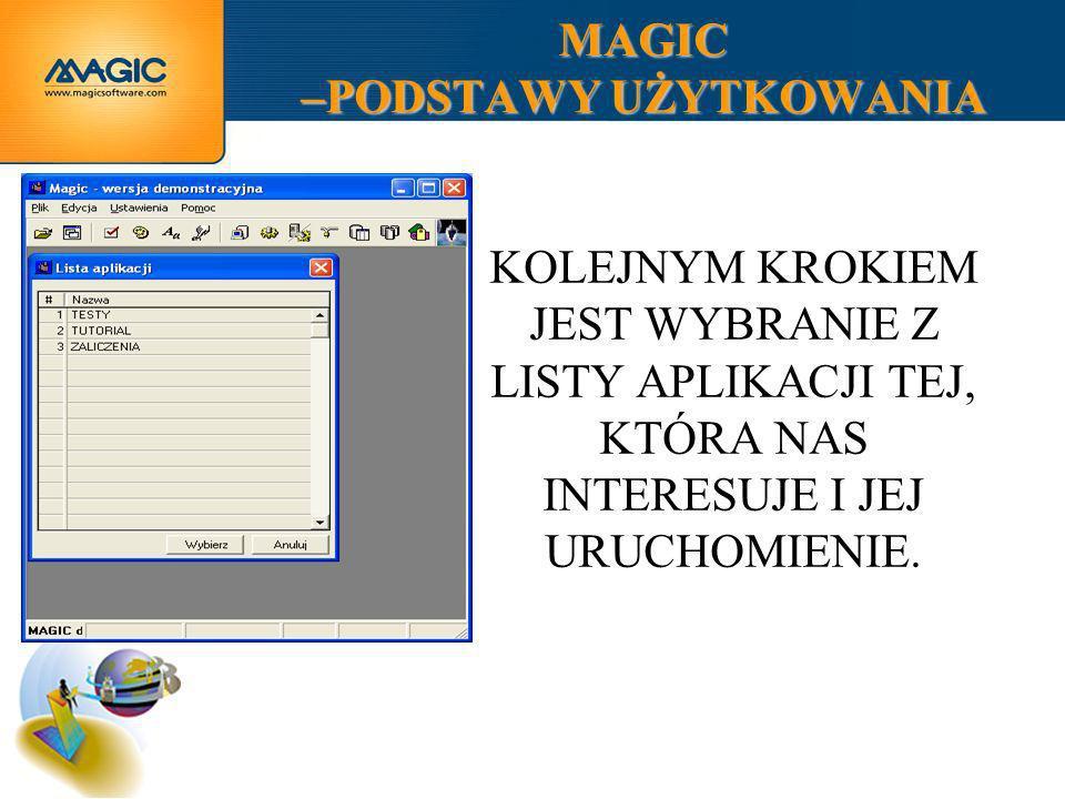 MAGIC –PODSTAWY UŻYTKOWANIA KOLEJNOŚĆ PRACY PODCZAS TWORZENIA APLIKACJI MAGICa :