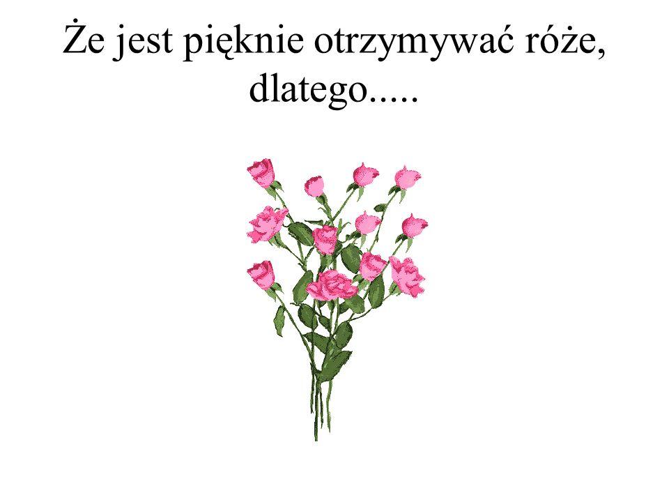 Możesz mi smiało wysłać tą wiadomość spowrotem, ja też lubię dostawać róże