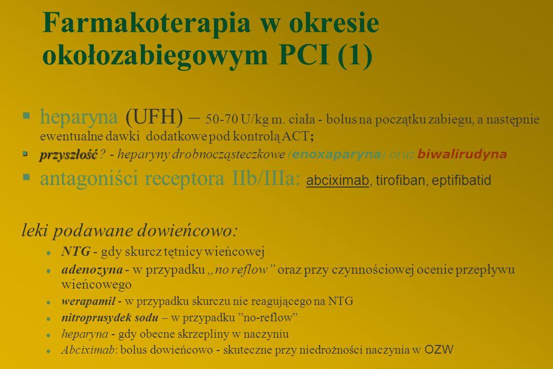 Farmakoterapia w okresie okołozabiegowym PCI (1) §heparyna (UFH) – 50-70 U/kg m.