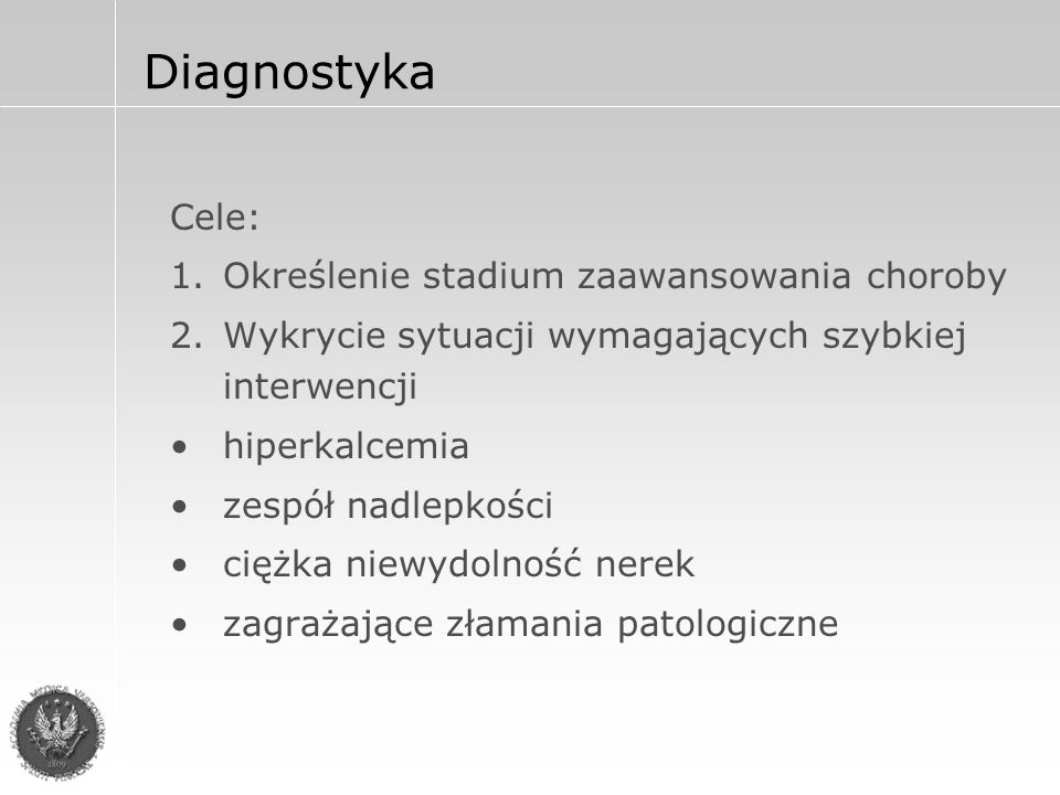 Diagnostyka β 2 -microglobulina, LDH, CRP Wapń w surowicy (30% hiperkalcemia) Biopsja szpiku kostnego Zdjęcia RTG – czaszka, kręgosłup, żebra, k.