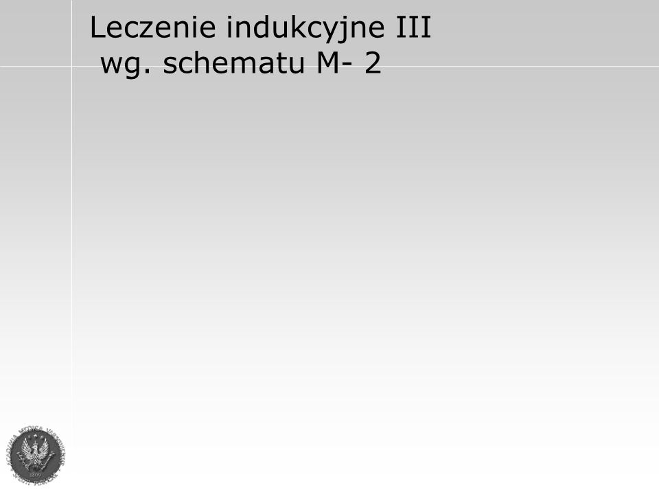 Leczenie indukcyjne M2 W przypadku braku oczekiwanego efektu po 6 kursach leczenia schematem M-2, przy braku progresji choroby, przeprowadzamy jeszcze 3 kursy leczenia tym samym schematem z dodatkiem werapamilu (Isoptin) 3x80mg/dz lub cyclosporyny A.