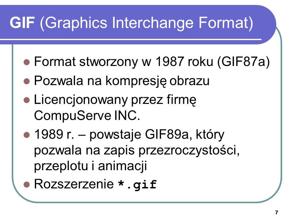 8 GIF (Graphics Interchange Format) Maksymalna liczba kolorów – 256 (8-bit) Palety barw przy konwersji z RGB: Dokładna Bezpieczna WWW Systemowa Adaptacyjna Inna (użytkownika)