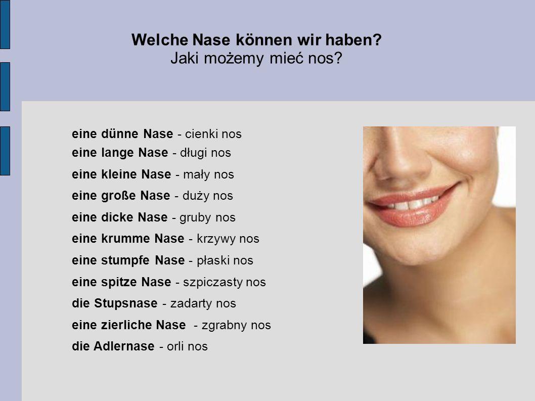 Beispiele Przykłady - Ich finde, dass ich eine große Nase habe.